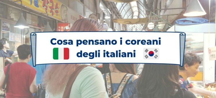 Cosa pensano i coreani degli italiani?